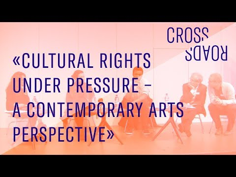 Cultural rights under pressure – a contemporary arts perspective (CROSSROADS conference)