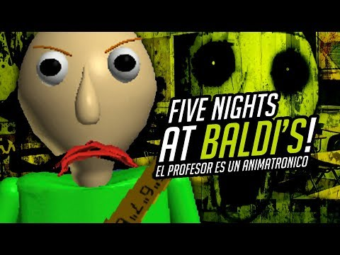 EL PROFESOR ES UN ANIMATRONICO! | FIVE NIGHTS AT BALDI'S ( Five Nights At Freddys )