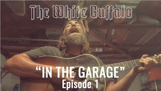 """THE WHITE BUFFALO - """"Wrong"""" - In The Garage: Episode 1"""