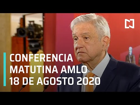 Conferencia matutina AMLO / 18 de agosto de 2020