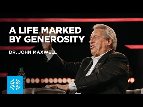 A Life Marked By Generosity | Dr. John Maxwell