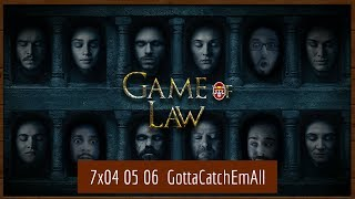 "Game Of Law - GOT 7x04-05-06 ""Beyond The Wall"" #GottaCatchEmAll"