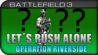 Let´s Rush Alone | Battlefield 3 - Operation Riverside