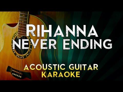 Rihanna - Never Ending | Lower Key Acoustic Guitar Karaoke Instrumental Lyrics Cover Sing Along