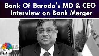 Bank Of Baroda's MD & CEO Interview on Bank Merger | CNBC Awaaz