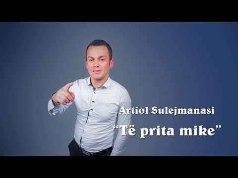 Artiol Sulejmanasi : Te prita mike ( official audio )