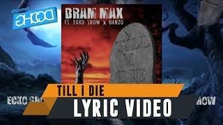 BRAM MAX - Till I Die (ft. ECKO SHOW x GANZO) [ Lyric Video ]