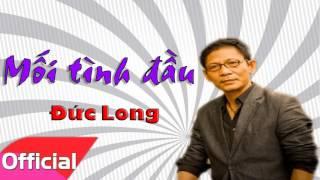 Mối Tình Đầu - Đức Long [Official Audio]