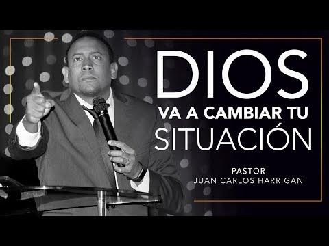DIOS VA A CAMBIAR TU SITUACIÓN -PASTOR JUAN CARLOS HARRIGAN-