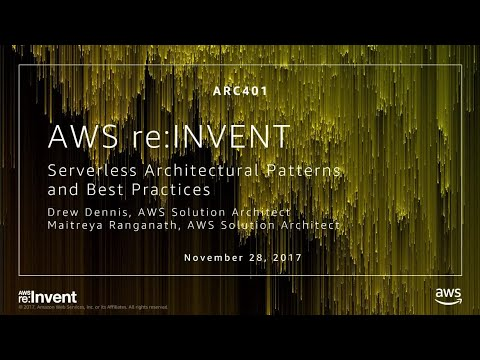 AWS re:Invent 2017: Serverless Architectural Patterns and Best Practices (ARC401)