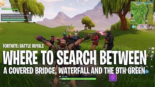 FORTNITE:  Where To Search Between A Covered Bridge, Waterfall And The 9th Green