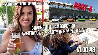 Heather Ballentine Goes to Italy - PART 4 - AVENTADOR S AND PARTYING IN RIMINI - VLOG #8