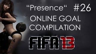"FIFA 13 | ""Presence"" Online Goals Compilation"