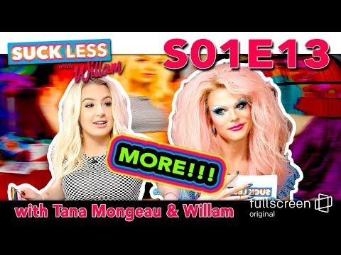 More Suck Less w/ Tana Mongeau & Willam