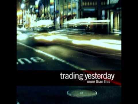 Trading Yesterday -  More Than This (Full Album)