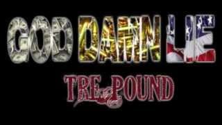 "Tre Pound ""Goddamn Lie"""