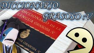[SDLG] Diccionario Grasoso :v (Parte 1/?)