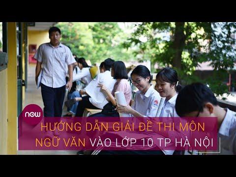 Hướng dẫn giải đề thi môn Ngữ văn vào lớp 10 TP Hà Nội | VTC Now