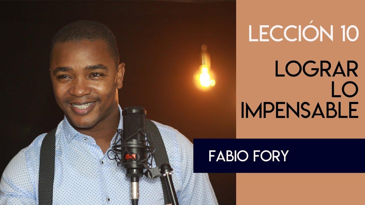 LECCION 1O - LOGRAR LO IMPENSABLE - Fabio Fory