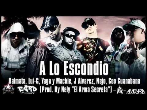 A Lo Escondio - Ñejo & Dalmata, Lui-G, Yaga & Mackie, J Alvarez, Geo Guanabana