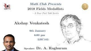 Fields Medal winning work of Prof Akshay Venkatesh by Prof A Raghuram