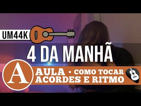 COMO TOCAR 4 DA MANHÃ NO VIOLÃO (UM44K) AULA ACORDES E RITMO