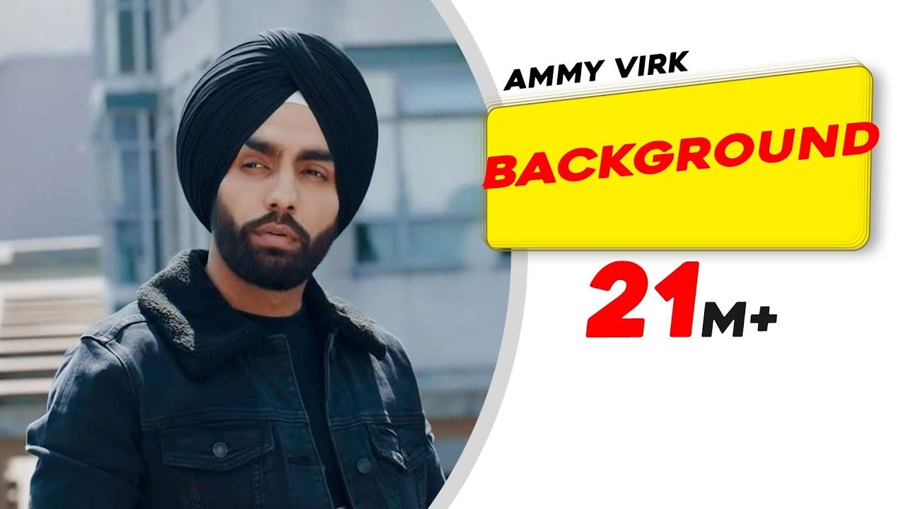 Background (Official Video) | Ammy Virk | MixSingh | New Punjabi Songs 2018 | Latest Punjabi Songs