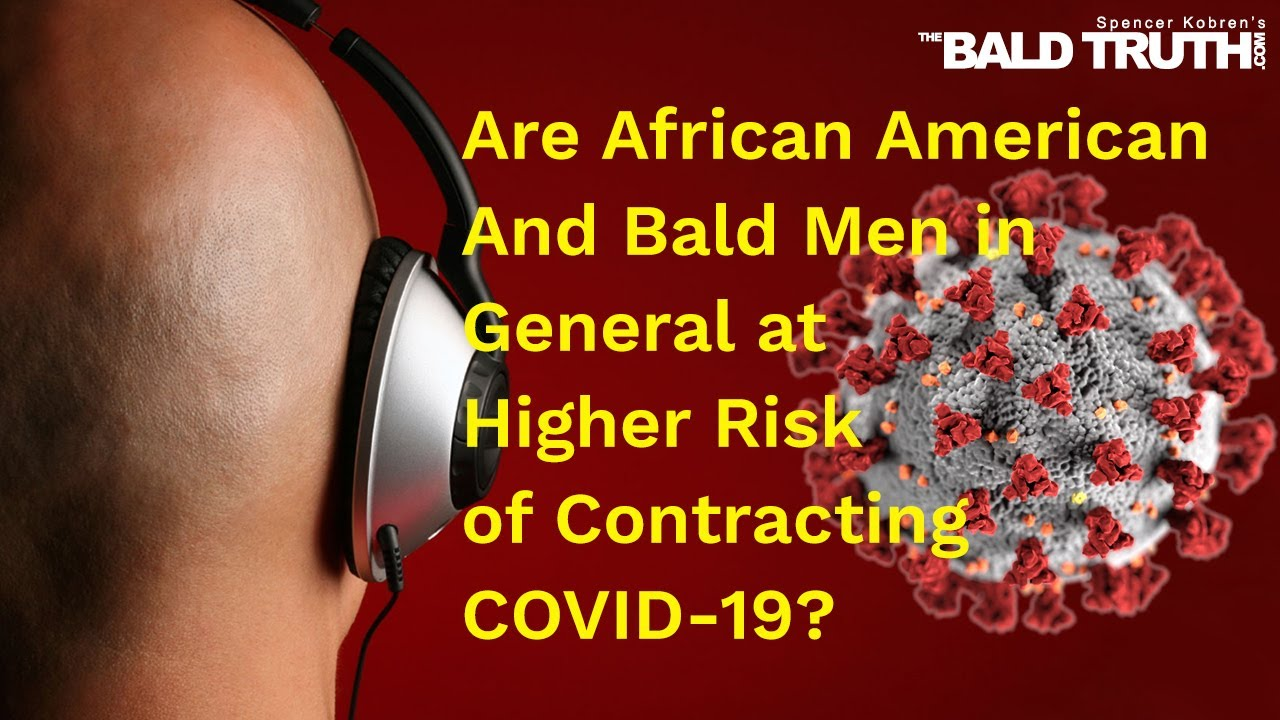 Why Black Males And Bald Males Show Worse COVID-19 Symptoms