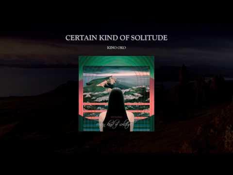 Kino Oko - Certain Kind of Solitude || Complete Album