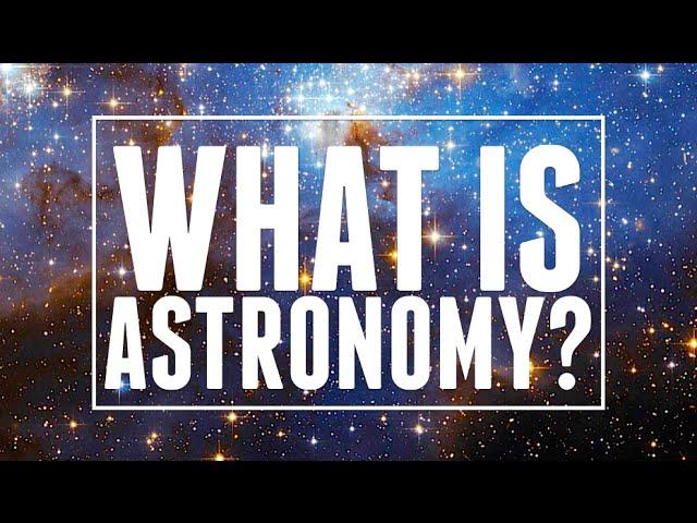 Astronomy: Explained | Astronomic