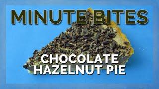 Minute Bites - Chocolate Hazelnut Pie