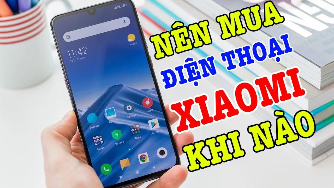 Nên mua điện thoại Xiaomi vào thời điểm nào thì được giá tốt nhất?