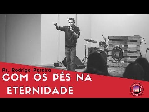 Com os Pés na Eternidade - Pr. Rodrigo Pereira