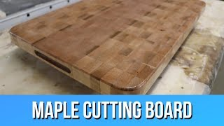 Making a THICK End Grain Maple Cutting Board