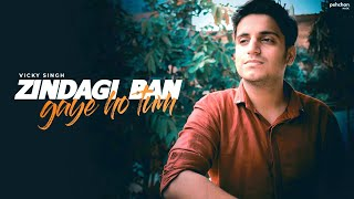 Zindagi Ban Gaye Cover by Vicky Singh Mp3 Song Download