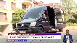 I have shaved politicians and Kenyan billionaires - First mobile barber shop in Kenya