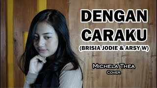 DENGAN CARAKU ( BRISIA JODIE ARSY WIDIANTO ) - MICHELA THEA COVER