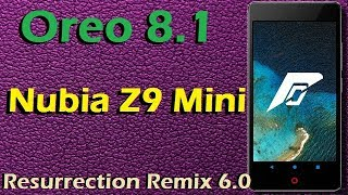 How to Update Android Oreo 8.1 in ZTE Nubia Z9 Mini (Resurrection Remix v6.0) Install & Review