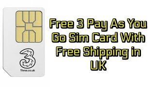 Free 3 Pay As You Go Sim Card With Free Shipping in UK