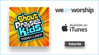 Shout Praises Kids - Today Is The Day