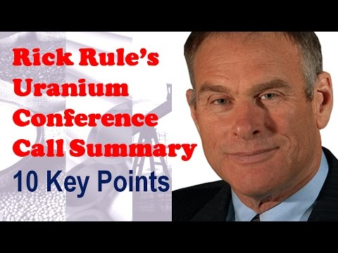 Rick Rule's Uranium Conference Call Summary: 10 Key Points