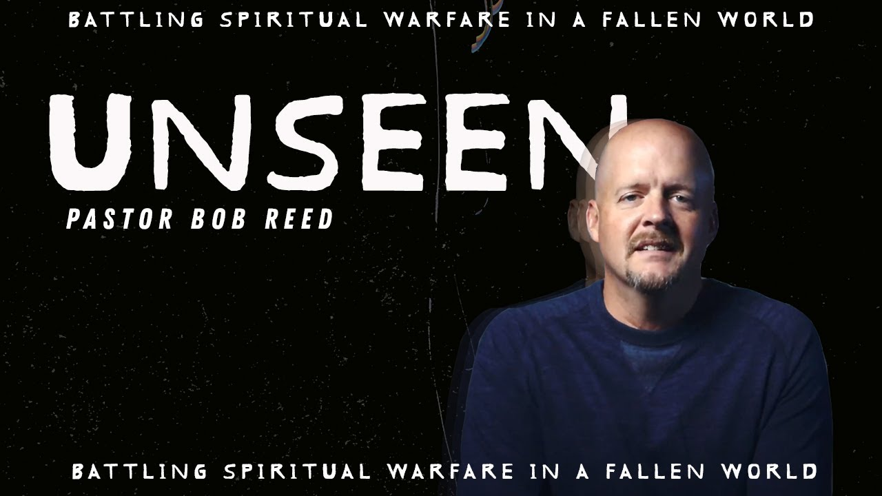 UNSEEN | The Context of Spiritual Warfare (Week 1)