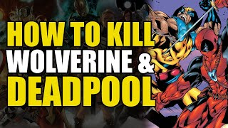 Marvel Comics: How To Kill Wolverine & Deadpool Permanently