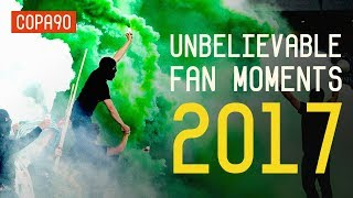 Unbelievable Fan Moments of 2017