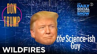 Don Trump The Science-ish Guy: Wildfires | The Daily Social Distancing Show