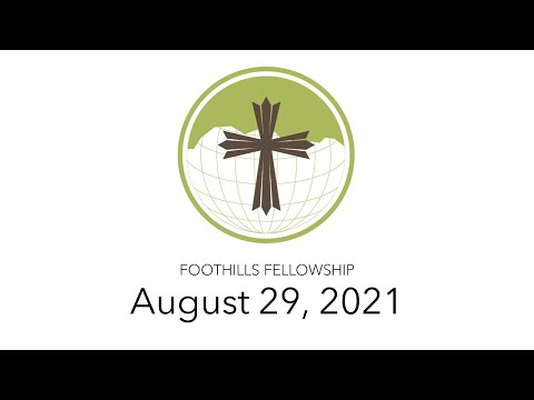 Foothills Fellowship Worship Service 8/29/21