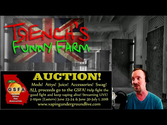 Trench's Funny Farm:UK Edition - 12/6/2018- Live vaping and vape related chat, news, reviews and fun