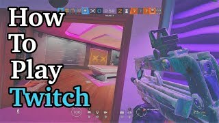 How To Play Twitch - Rainbow Six Siege