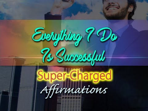 Everything I Do Is Successful - Everything I Do Is A Massive Success - Super-Charged Affirmations