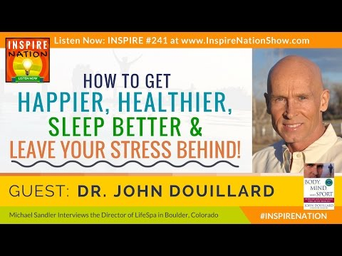 😀 How To Reduce Stress, Sleep Better & Be Happier! | Dr John Douillard | Founder LifeSpa